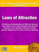 Laws of Attraction: An Irresistible Look Into The World Of Attraction Forum, Attraction, Attraction Formula, Attraction  by John Nickerson