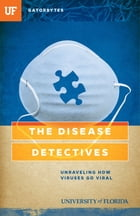 The Disease Detectives: Unraveling How Viruses Go Viral by Kris Hundley