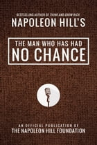 The Man Who Has Had No Chance by Napoleon Hill