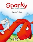 Sparky the Dragon-Horse: Daddys Boy by Madeleen Theron