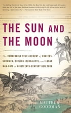 The Sun and the Moon: The Remarkable True Account of Hoaxers, Showmen, Dueling Journalists, and…