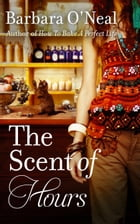 The Scent of Hours: A Novel by Barbara O'Neal
