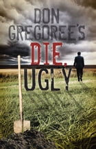 Don Gregoree's Die, Ugly by Don Gregoree
