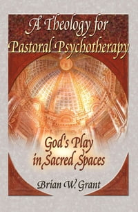 A Theology for Pastoral Psychotherapy: God's Play in Sacred Spaces