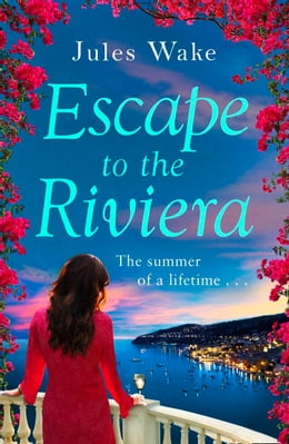 Book Escape to the Riviera: The perfect summer romance! by Jules Wake