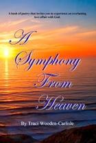 A Symphony From Heaven by Traci Wooden-Carlisle