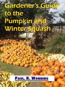Gardener's Guide to the Pumpkin and Winter Squash: Gardener's Guide to Growing Your Vegetable…