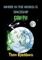 Where in the World Is Spaceship Earth? by Thom Blackburn