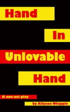 Hand in Unlovable Hand: A One-Act Play by Allyson Whipple