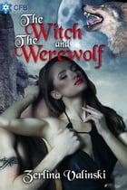 the Witch and the Werewolf: Immortal Passions, #2 by Zerlina Valinski