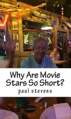 Why are Movie Stars So Short? by Paul Stevens
