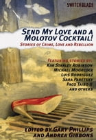 Send My Love and a Molotov Cocktail!: Stories of Crime, Love and Rebellion by Gary Phillips