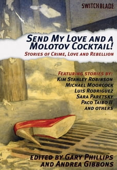 Send My Love and a Molotov Cocktail!: Stories of Crime, Love and Rebellion