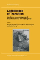 Landscapes of Transition: Landform Assemblages and Transformations in Cold Regions by Kenneth Hewitt