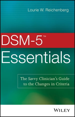 DSM-5 Essentials The Savvy Clinician's Guide to the Changes in Criteria