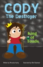 Cody the Destroyer, King of Toads by Miranda Hardy