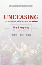 Unceasing: An Introduction to Night and Day Prayer by Billy Humphrey