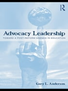 Advocacy Leadership: Toward a Post-Reform Agenda in Education