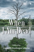 When I Am Dead by Gonmei Meithuanlungpou Sebastian