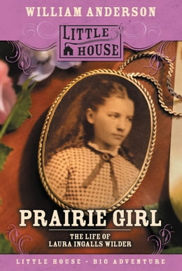 Book Prairie Girl: The Life of Laura Ingalls Wilder by William Anderson