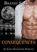 Consequences: An Alpha Billionaire Romance 3ba0661d-9af2-490d-9064-9533176336be