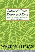Leaves of Grass, Poetry, and Prose: The Collected Works of Walt Whitman by Walt Whitman