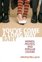 You've Come A Long Way, Baby: Women, Politics, and Popular Culture by Lilly J. Goren