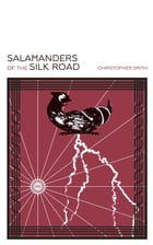 Salamanders of the Silk Road by Christopher Smith