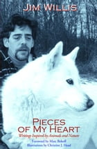 Pieces of My Heart: Writings Inspired by Animals and Nature by Willis, Jim