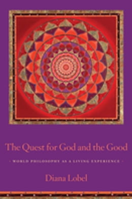 Book The Quest for God and the Good: World Philosophy as a Living Experience by Diana Lobel