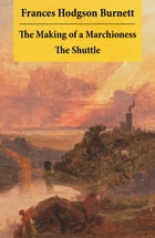 The Making of a Marchioness + The Shuttle (2 Unabridged Classic Romances) by Frances Hodgson Burnett