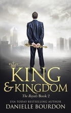 King and Kingdom: The Royals Book 2 by Danielle Bourdon