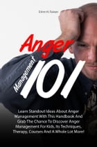 Anger Management 101: Learn Standout Ideas About Anger Management With This Handbook And Grab The Chance To Discover Anger by Erinn H. Faison
