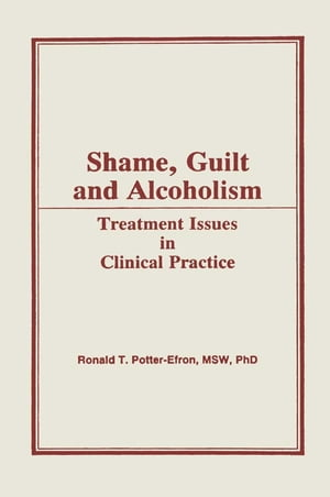 Shame,  Guilt,  and Alcoholism Treatment Issues in Clinical Practice