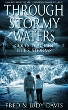 Through Stormy Waters: God's Peace in Life's Storms by Fred Davis