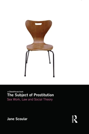 The Subject of Prostitution Sex Work,  Law and Social Theory