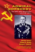 Admiral Gorshkov: The Man Who Challenged the U.S. Navy by Norman Polmar
