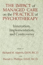 The Impact Of Managed Care On The Practice Of Psychotherapy: Innovations, Implementation And…