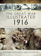 The Great War Illustrated 1916: Archive and Colour Photographs of WWI by Jack Holroyd