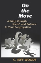 On the Move: Adding Strength and Speed to Your Congregation by C. Jeff Woods