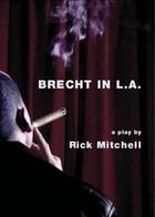 Brecht in L.A.: Brecht in L.A. by Rick Mitchell