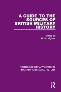A Guide to the Sources of British Military History