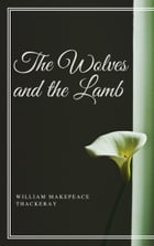 The Wolves and the Lamb (Annotated) by William Makepeace Thackeray