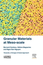 Granular Materials at Meso-scale: Towards a Change of Scale Approach by Bernard Cambou