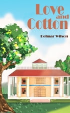 Love and Cotton by Delmar Wilson