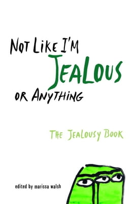 Book Not Like I'm Jealous or Anything: The Jealousy Book by Marissa Walsh