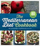 The Mediterranean Diet Cookbook by Dr Catherine Itsiopoulos