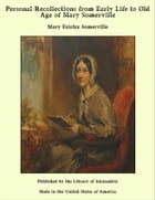 Personal Recollections from Early Life to Old Age of Mary Somerville