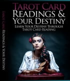 Tarot Card Readings And Your Destiny by Anonymous