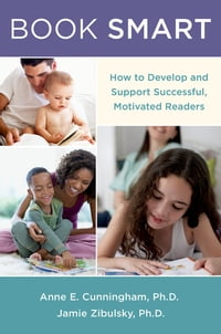 Book Smart: How to Develop and Support Successful, Motivated Readers